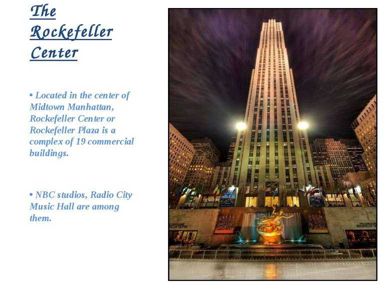 The Rockefeller Center • Located in the center of Midtown Manhattan, Rockefel...