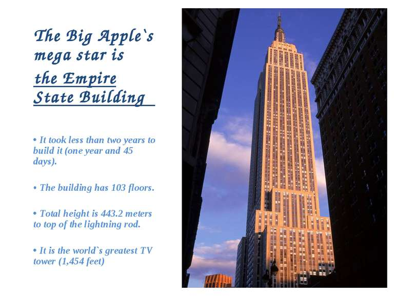 The Big Apple`s mega star is the Empire State Building • It took less than tw...