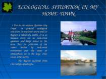 ECOLOGICAL SITUATION IN MY HOME TOWN I live in the ancient Russian city Oryol...
