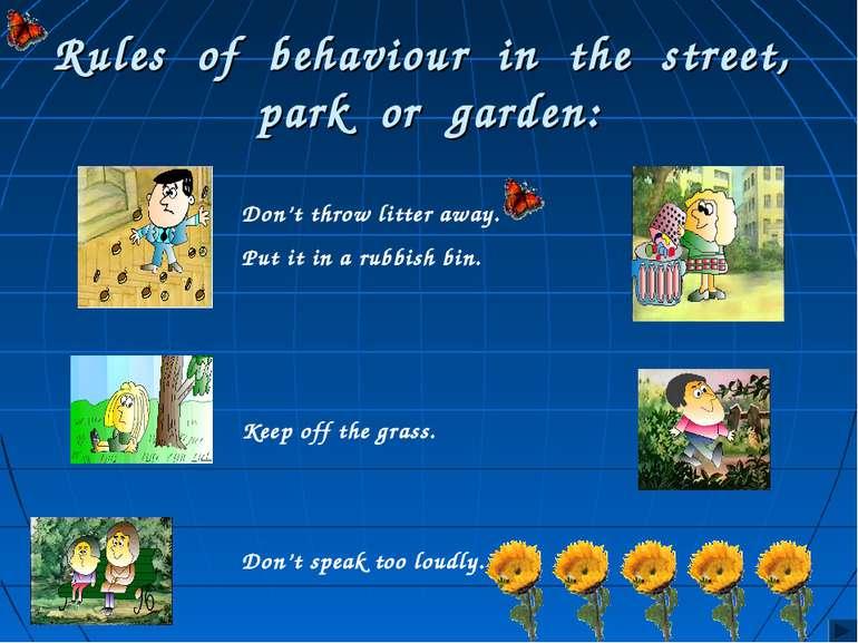 Rules of behaviour in the street, park or garden: Don't throw litter away. Pu...