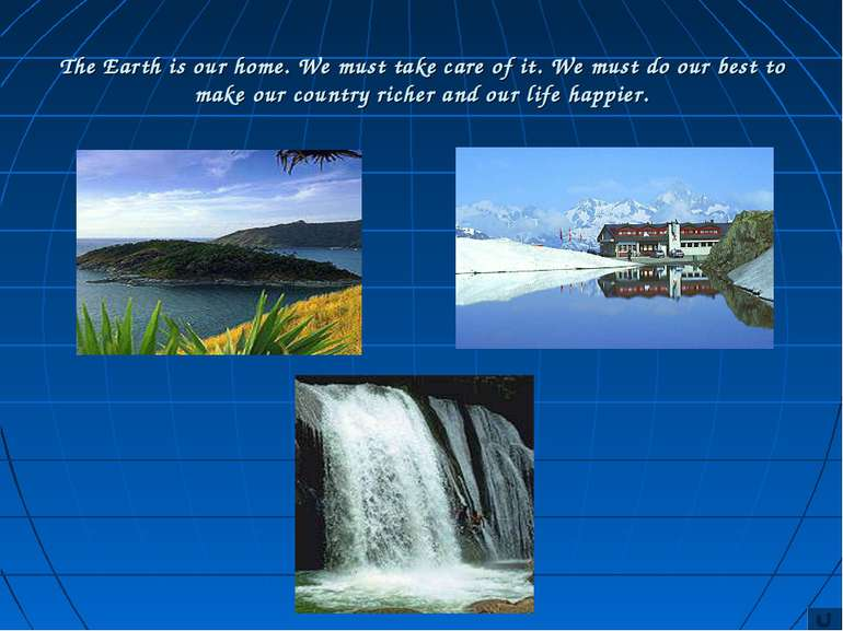 The Earth is our home. We must take care of it. We must do our best to make o...