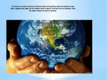 The Earth is a home to millions of different kinds of living things which are...