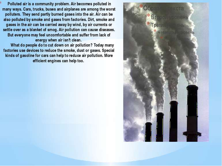 Polluted air is a community problem. Air becomes polluted in many ways. Cars,...