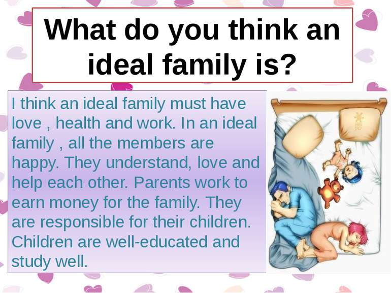 I think an ideal family must have love , health and work. In an ideal family ...