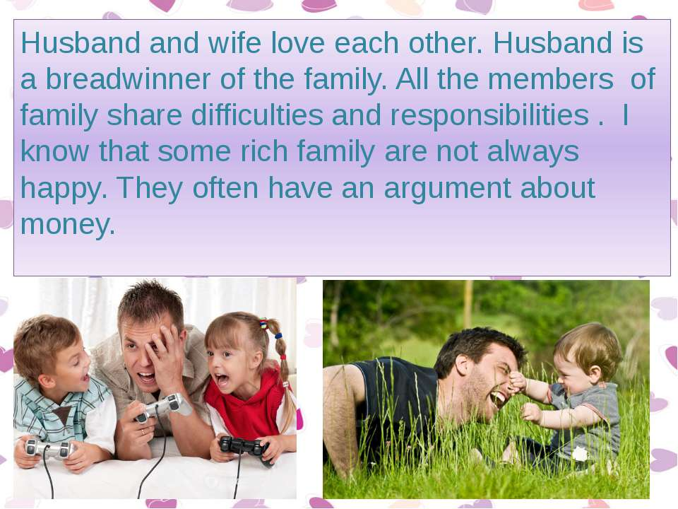 Husband and wife love each other. Husband is a breadwinner of the family. All...