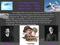 The Wright brothers: Orville (1871 – 1948) Wilbur (1867 – 1912) The Wright br...