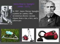 James Murray Spangler (1848 - 1915) In 1907, James Murray Spangler, a janitor...