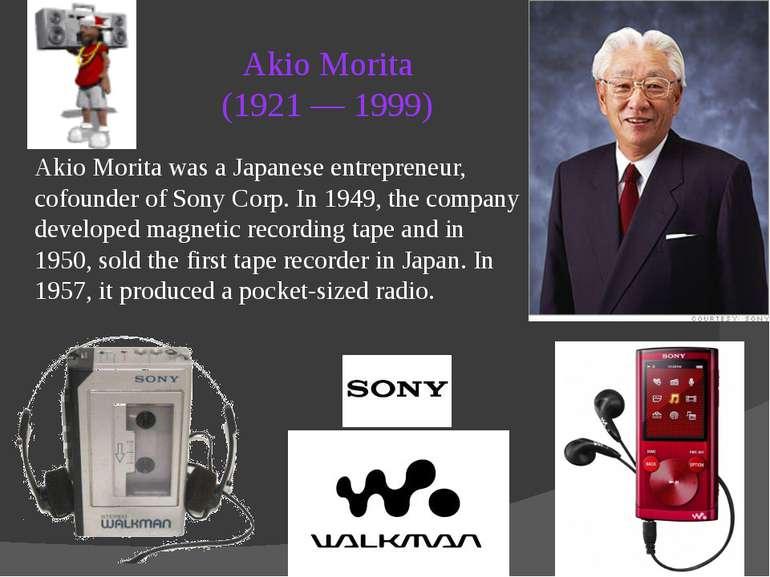 Akio Morita (1921 — 1999) Akio Morita was a Japanese entrepreneur, cofounder ...
