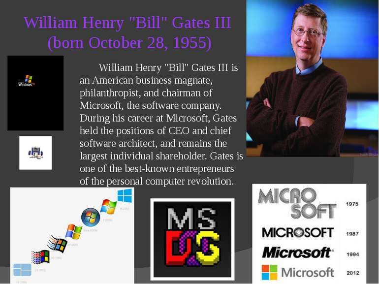 "William Henry ""Bill"" Gates III (born October 28, 1955) William Henry ""Bill"" G..."