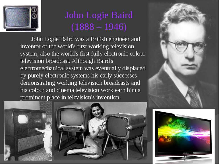John Logie Baird (1888 – 1946) John Logie Baird was a British engineer and in...