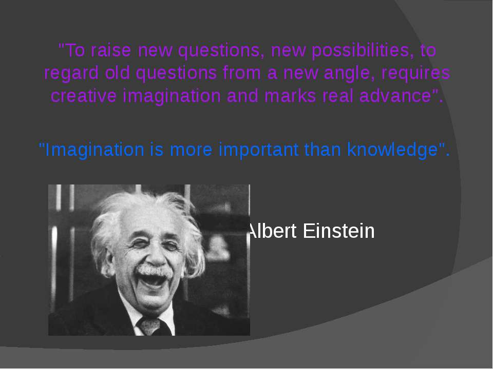"""To raise new questions, new possibilities, to regard old questions from a ne..."