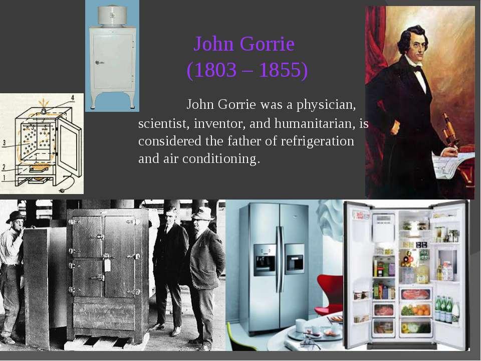 John Gorrie (1803 – 1855) John Gorrie was a physician, scientist, inventor, a...