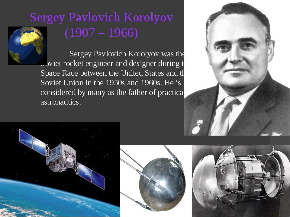 Sergey Pavlovich Korolyov (1907 – 1966) Sergey Pavlovich Korolyov was the hea...