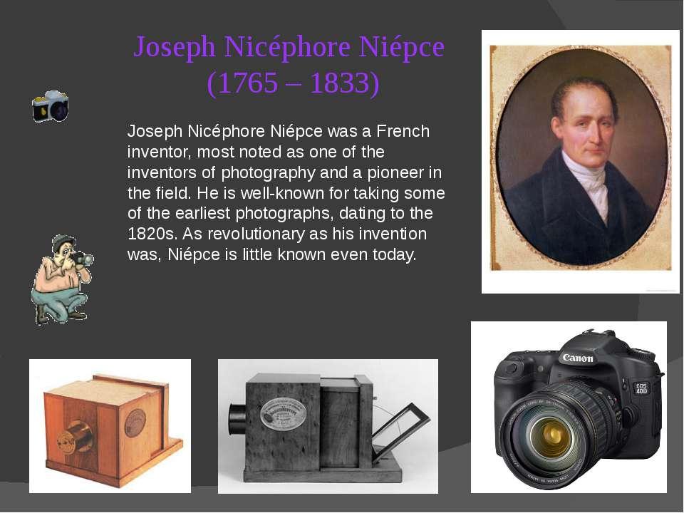 Joseph Nicéphore Niépce (1765 – 1833) Joseph Nicéphore Niépce was a French in...