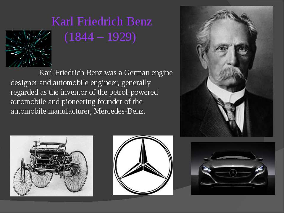 Karl Friedrich Benz (1844 – 1929) Karl Friedrich Benz was a German engine des...