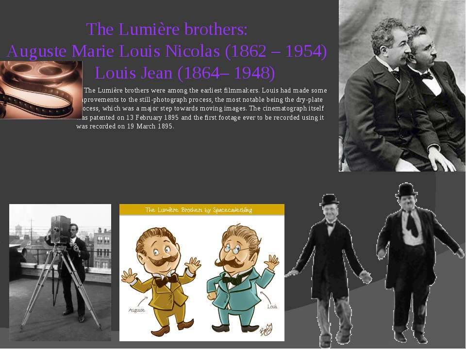 The Lumière brothers: Auguste Marie Louis Nicolas (1862 – 1954) Louis Jean (1...
