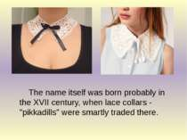 "The name itself was born probably in the XVII century, when lace collars - ""p..."