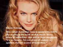 Nicole Kidman This native Australian beauty apparently didn't like to play in...