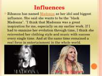 Influences Rihanna has named Madonna as her idol and biggest influence. She s...