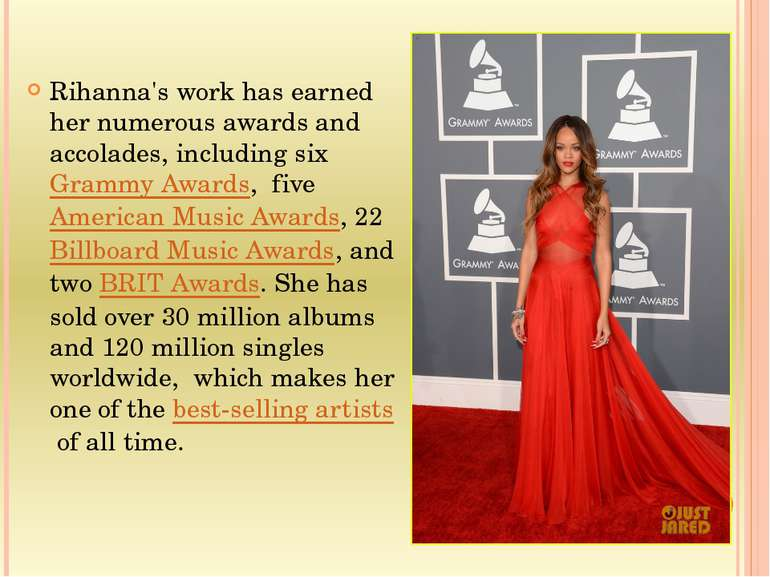 Rihanna's work has earned her numerous awards and accolades, including six Gr...