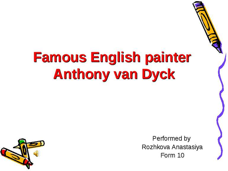 Famous English painter Anthony van Dyck Performed by Rozhkova Anastasіya Form 10