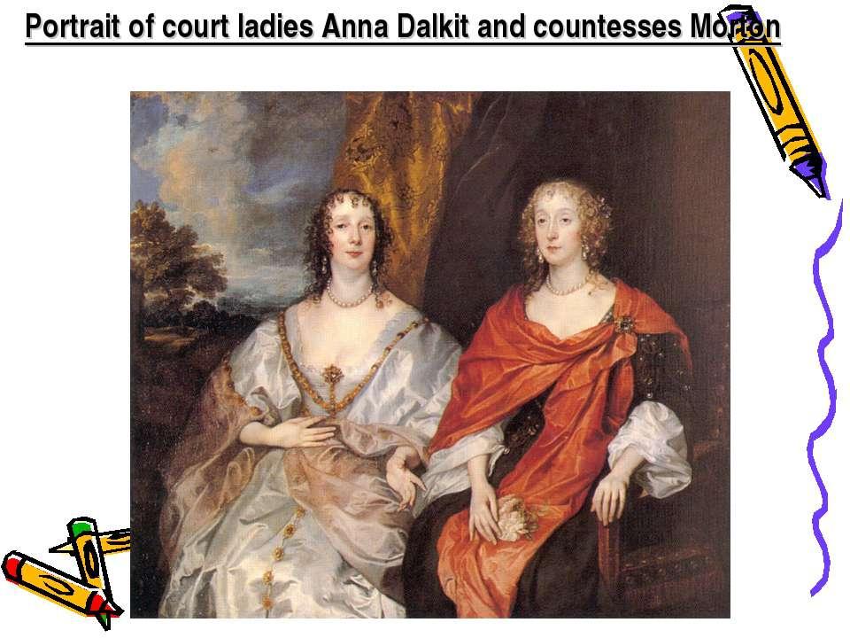 Portrait of court ladies Anna Dalkit and countesses Morton