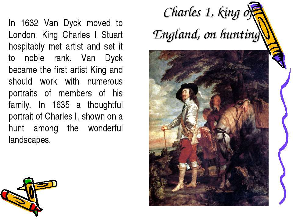 Charles 1, king of England, on hunting In 1632 Van Dyck moved to London. King...