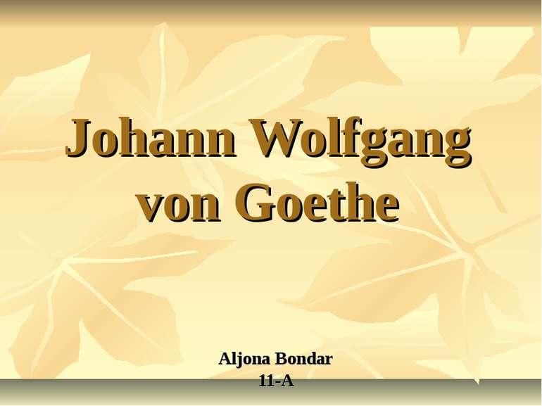 Johann Wolfgang von Goethe Aljona Bondar 11-A
