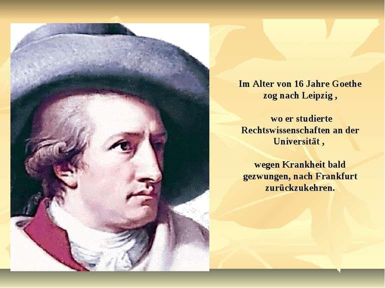 Im Alter von 16 Jahre Goethe zog nach Leipzig , wo er studierte Rechtswissens...