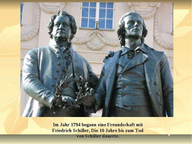 Im Jahr 1794 begann eine Freundschaft mit Friedrich Schiller, Die 10 Jahre bi...