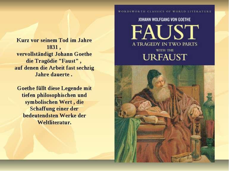 Kurz vor seinem Tod im Jahre 1831 , vervollständigt Johann Goethe die Tragödi...