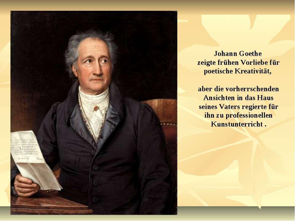 Johann Goethe zeigte frühen Vorliebe für poetische Kreativität, aber die vorh...