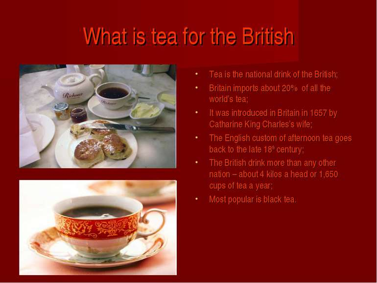 What is tea for the British Tea is the national drink of the British; Britain...