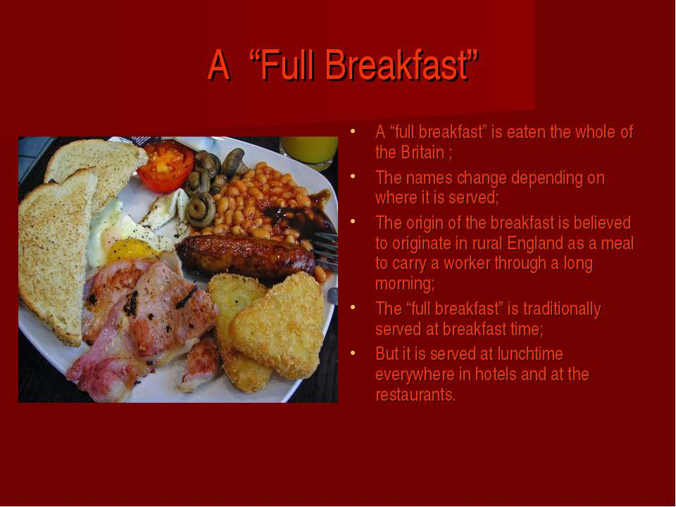 "A ""Full Breakfast"" A ""full breakfast"" is eaten the whole of the Britain ; The..."