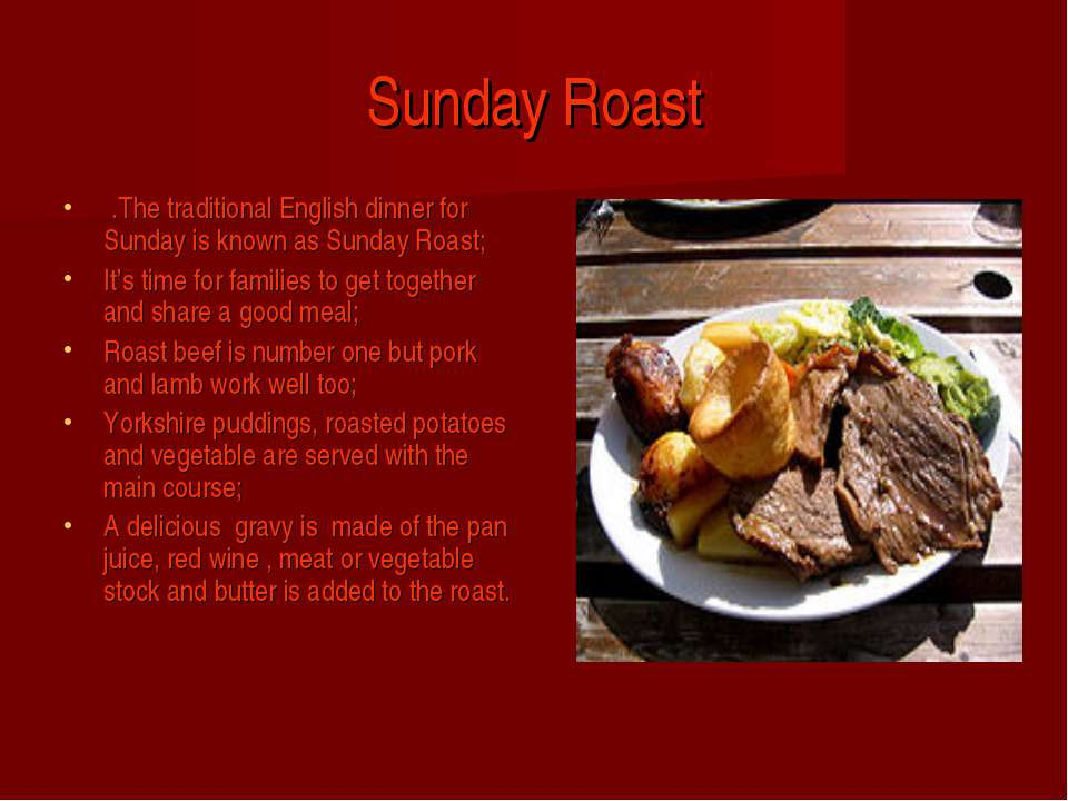 Sunday Roast .The traditional English dinner for Sunday is known as Sunday Ro...