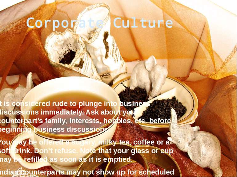 Corporate Culture It is considered rude to plunge into business discussions i...