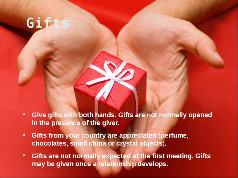 Gifts Give gifts with both hands. Gifts are not normally opened in the presen...