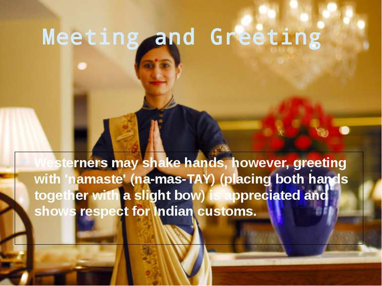 Meeting and Greeting Westerners may shake hands, however, greeting with 'nama...