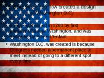 1.Who, when and how created a design of Washington D.C. It was established in...