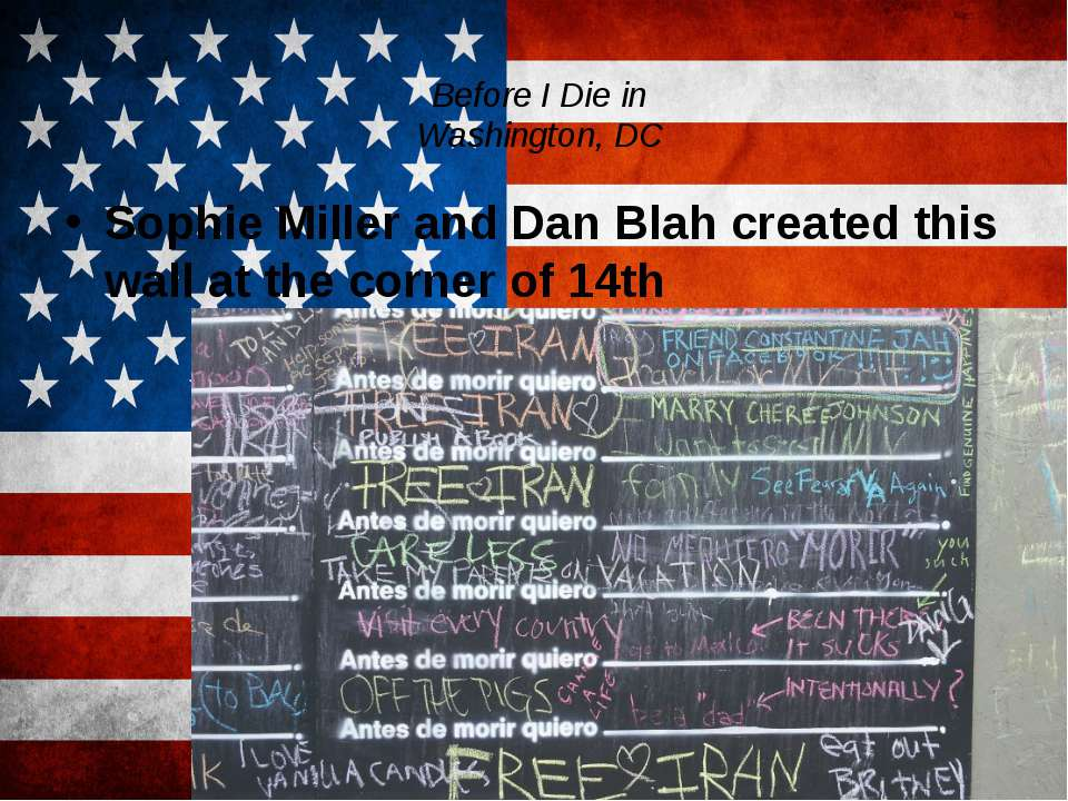 Before I Die in Washington, DC Sophie Miller and Dan Blah created this wall a...