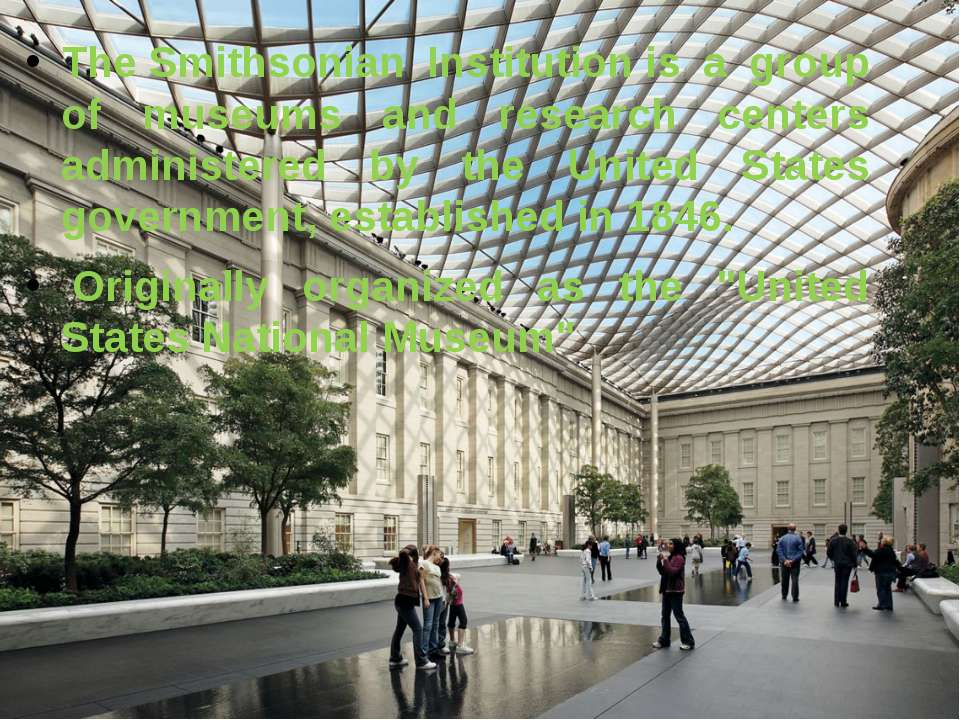 TheSmithsonian Institutionis a group of museums and research centers admini...