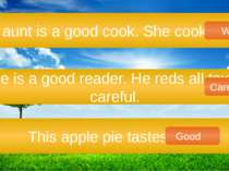 Her aunt is a good cook. She cooks good. He is a good reader. He reds all tex...