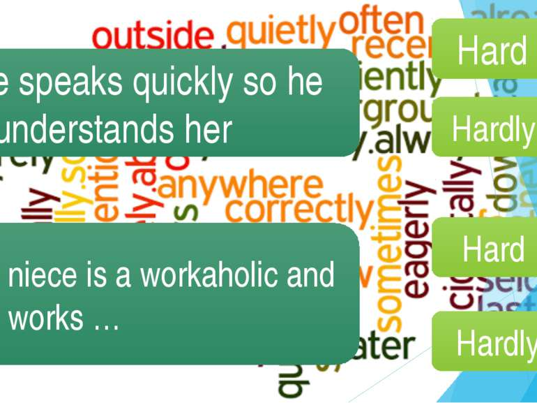 She speaks quickly so he … understands her Her niece is a workaholic and she ...