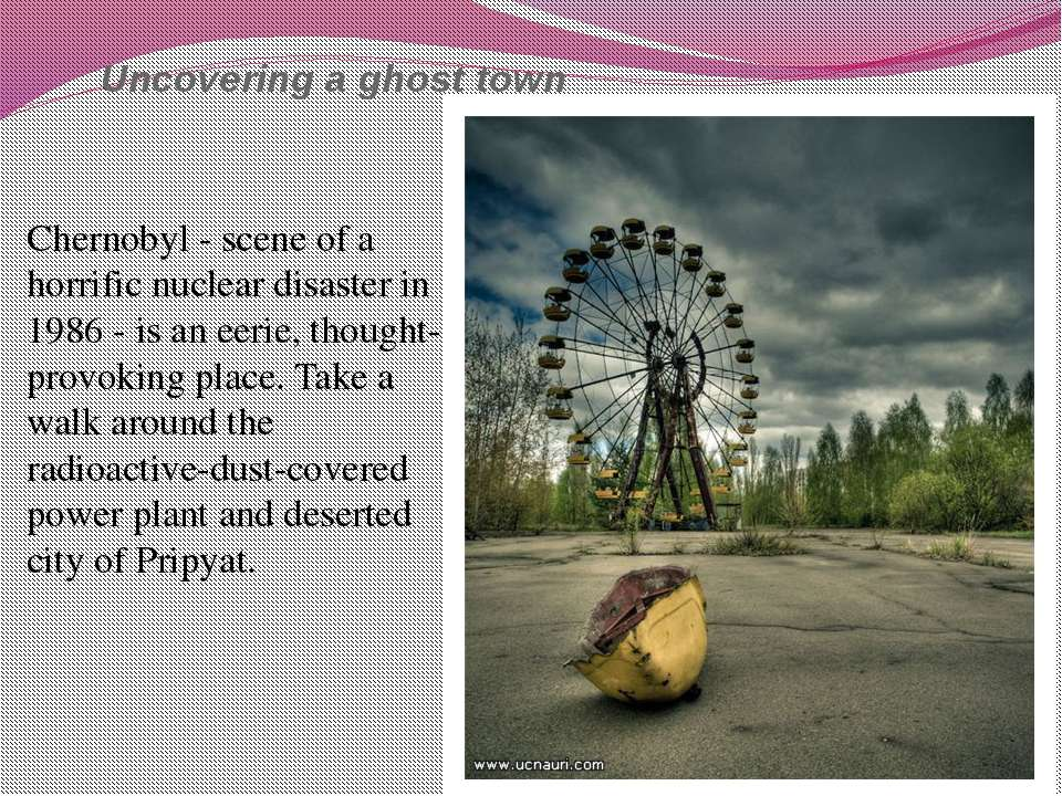 Uncovering a ghost town Chernobyl - scene of a horrific nuclear disaster in 1...