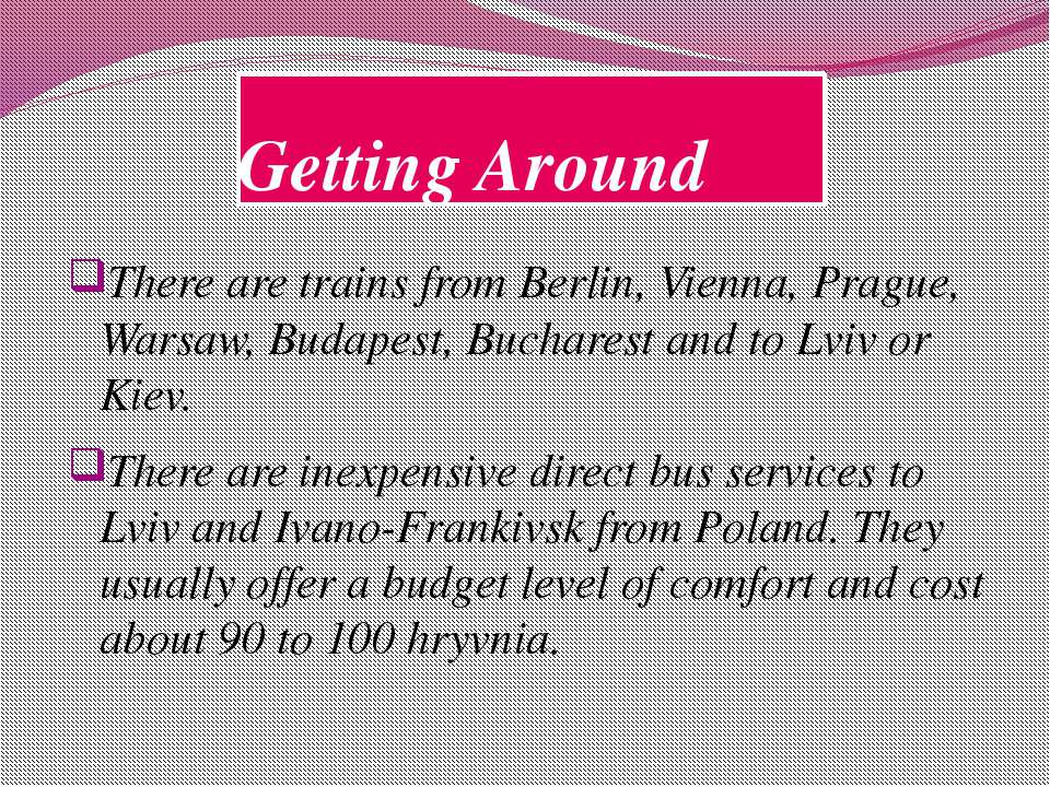 Getting Around There are trains from Berlin, Vienna, Prague, Warsaw, Budapest...