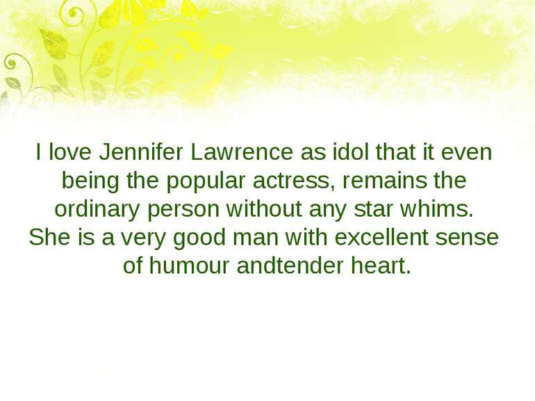 I love Jennifer Lawrence as idol that it even being the popular actress, rema...
