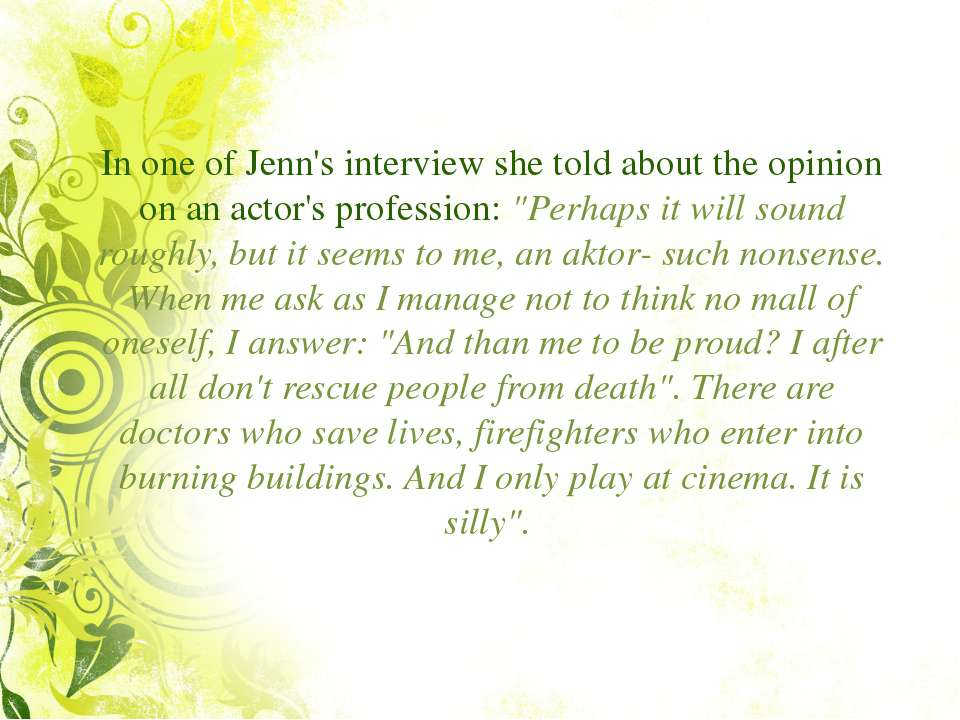 In one of Jenn's interview she told about the opinion on an actor's professio...