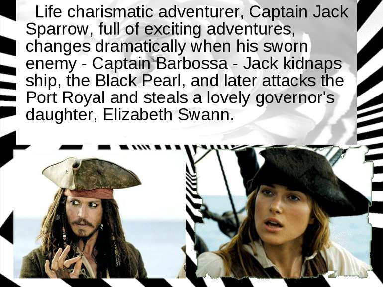 Life charismatic adventurer, Captain Jack Sparrow, full of exciting adventure...