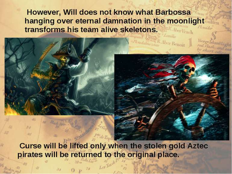 However, Will does not know what Barbossa hanging over eternal damnation in t...