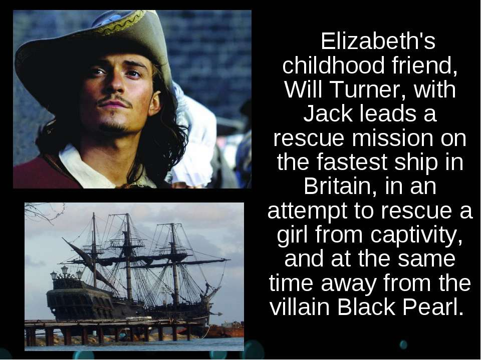 Elizabeth's childhood friend, Will Turner, with Jack leads a rescue mission o...